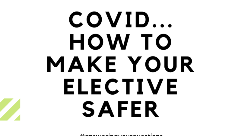 COVID – 1 year on…How to make your elective safer